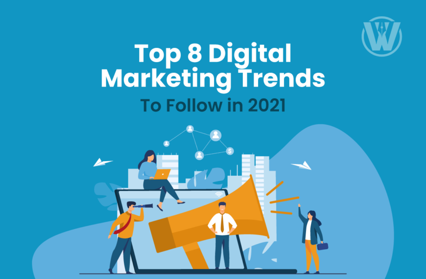 Top 8 Digital Marketing Trends to Follow in 2021