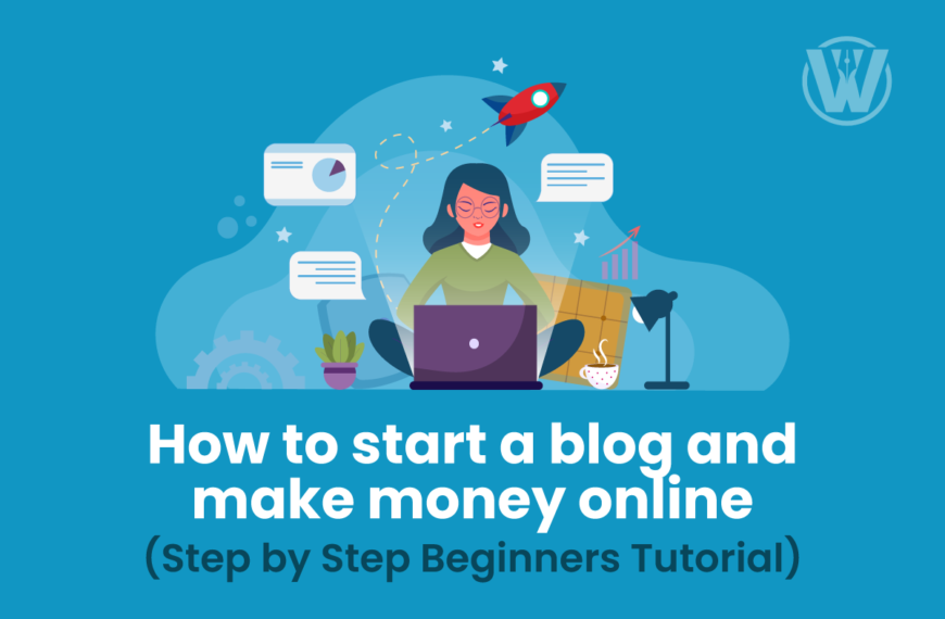 How to start a blog and make money online (Step by Step Beginners Tutorial)