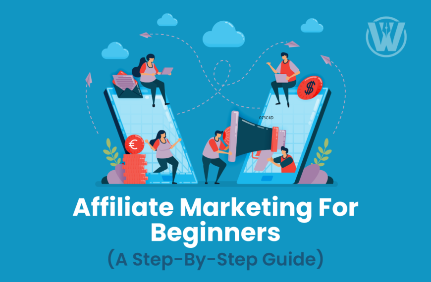 Affiliate Marketing for Beginners 2021 –  A Step-by-Step Guide.